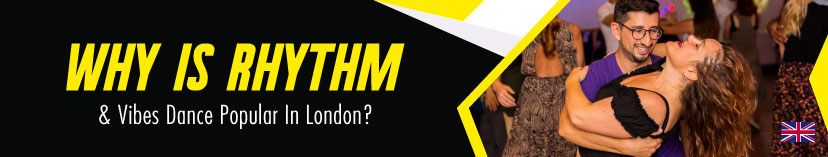 Why Is Rhythm & Vibes Dance Popular In London?